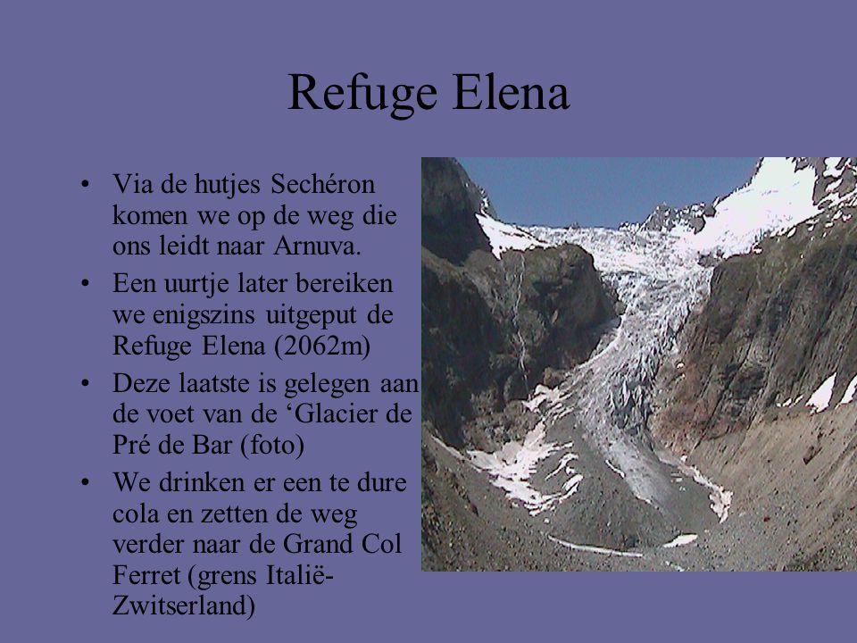 Refuge Elena •Via de hutjes Sechéron komen we op de weg die ons leidt naar Arnuva. •Een uurtje later bereiken we enigszins uitgeput de Refuge Elena (2