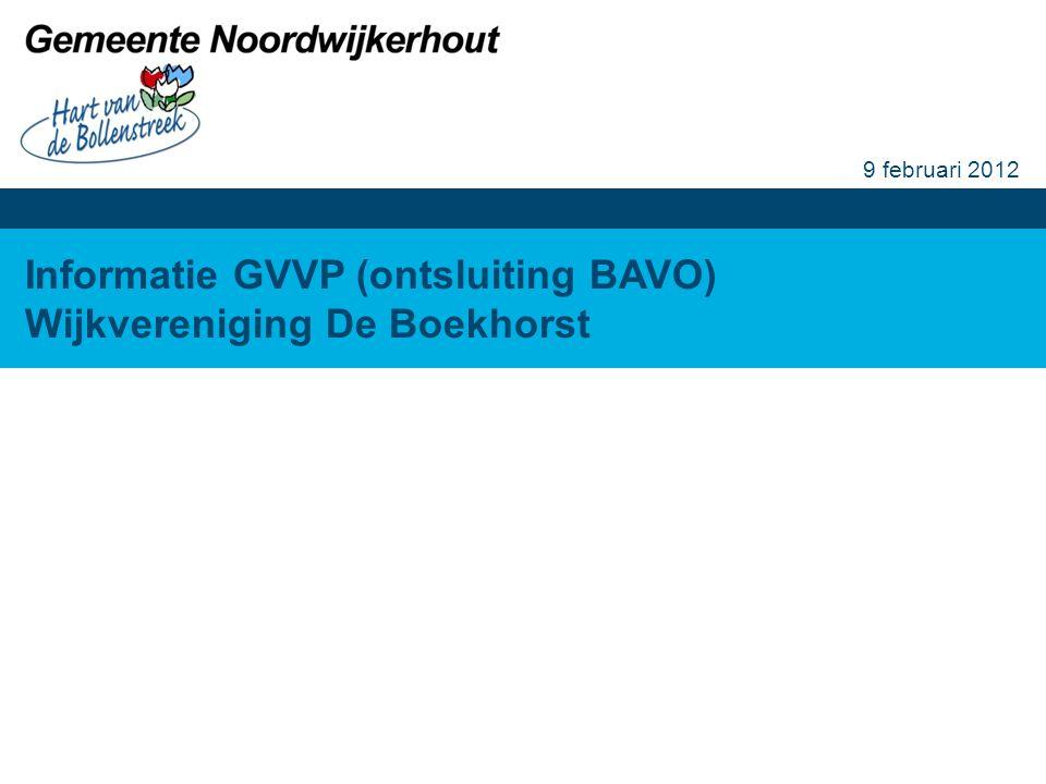 Informatie GVVP (ontsluiting BAVO) Wijkvereniging De Boekhorst 9 februari 2012