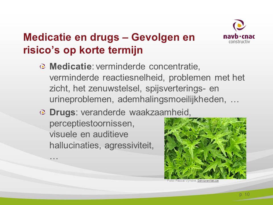 p. 10 Medicatie en drugs – Gevolgen en risico's op korte termijn Medicatie: verminderde concentratie, verminderde reactiesnelheid, problemen met het z