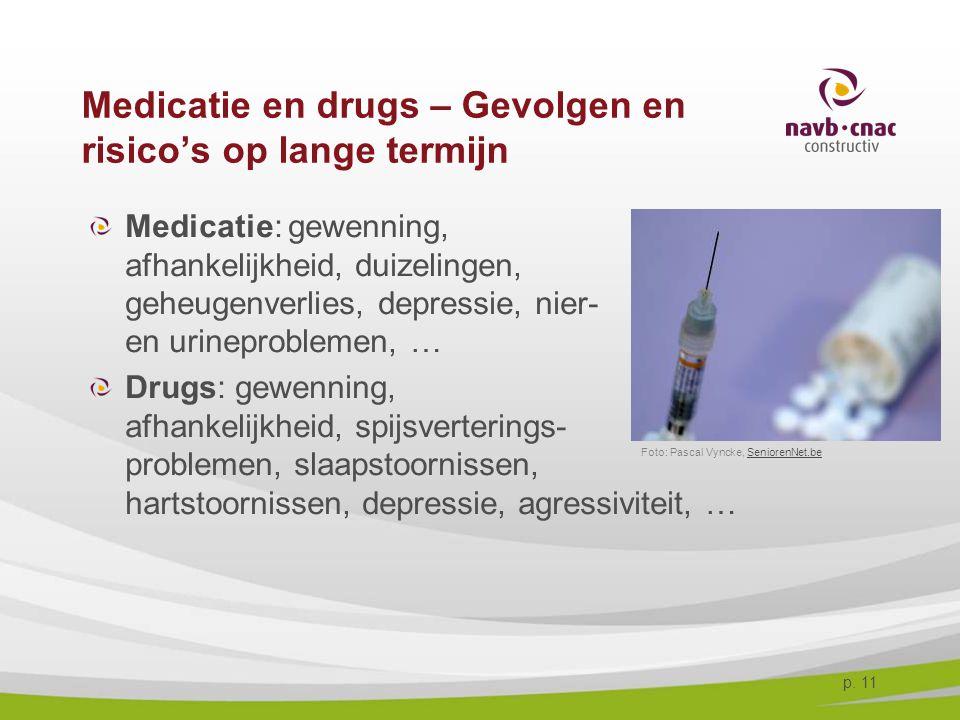 p. 11 Medicatie en drugs – Gevolgen en risico's op lange termijn Medicatie: gewenning, afhankelijkheid, duizelingen, geheugenverlies, depressie, nier-