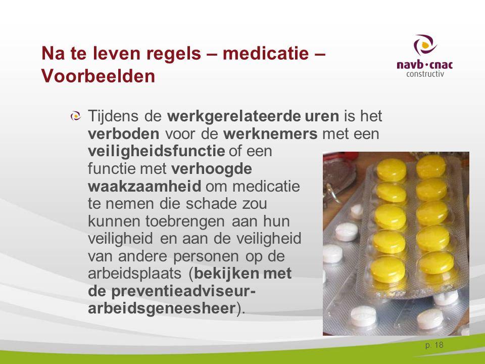 p. 18 Na te leven regels – medicatie – Voorbeelden Tijdens de werkgerelateerde uren is het verboden voor de werknemers met een veiligheidsfunctie of e