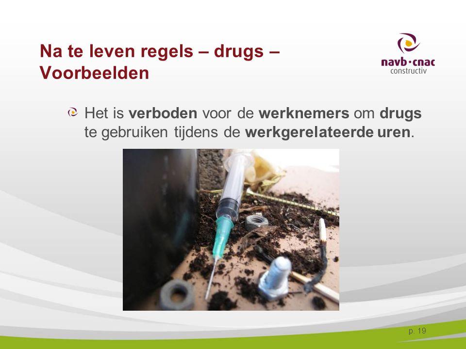 p. 19 Na te leven regels – drugs – Voorbeelden Het is verboden voor de werknemers om drugs te gebruiken tijdens de werkgerelateerde uren.