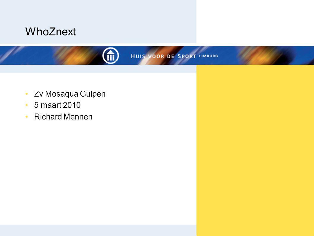 WhoZnext •Zv Mosaqua Gulpen •5 maart 2010 •Richard Mennen
