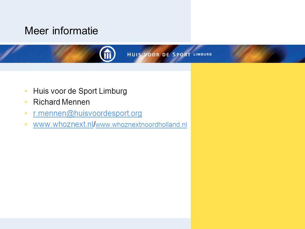 Meer informatie •Huis voor de Sport Limburg •Richard Mennen •r.mennen@huisvoordesport.orgr.mennen@huisvoordesport.org •www.whoznext.nl/ www.whoznextno