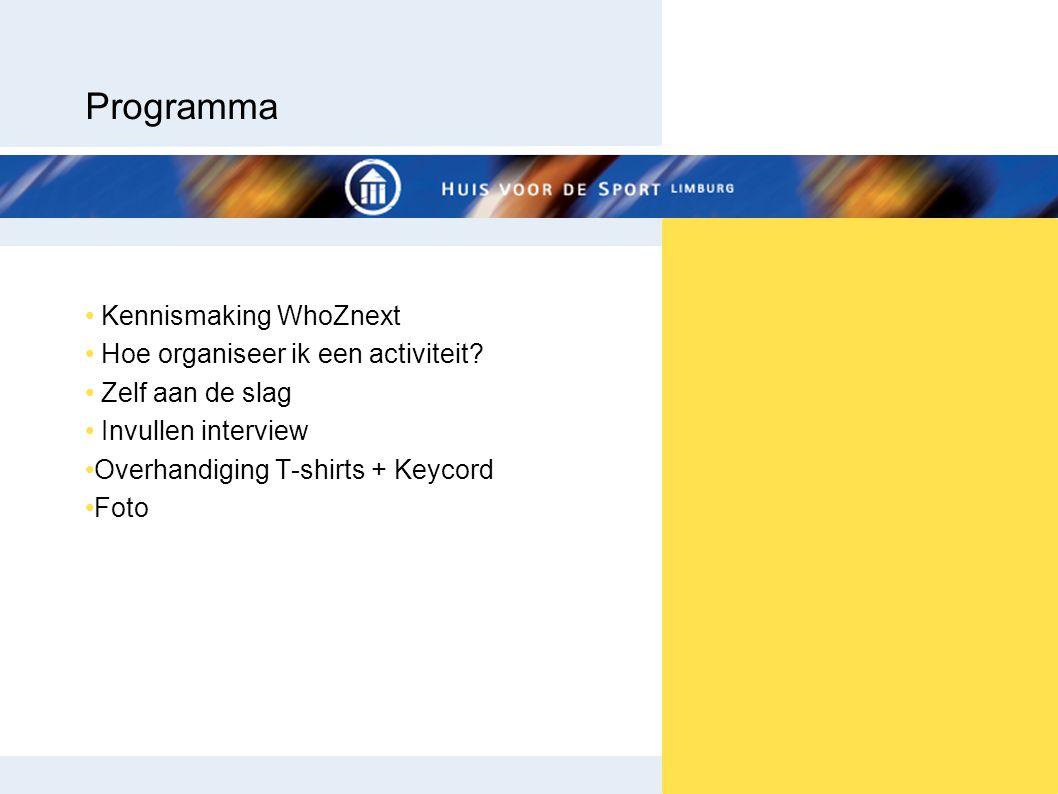 • Kennismaking WhoZnext • Hoe organiseer ik een activiteit? • Zelf aan de slag • Invullen interview •Overhandiging T-shirts + Keycord •Foto Programma