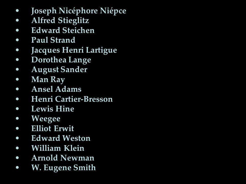 •Joseph Nicéphore Niépce •Alfred Stieglitz •Edward Steichen •Paul Strand •Jacques Henri Lartigue •Dorothea Lange •August Sander •Man Ray •Ansel Adams