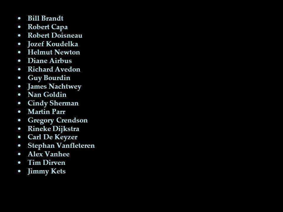 •Bill Brandt •Robert Capa •Robert Doisneau •Jozef Koudelka •Helmut Newton •Diane Airbus •Richard Avedon •Guy Bourdin •James Nachtwey •Nan Goldin •Cind