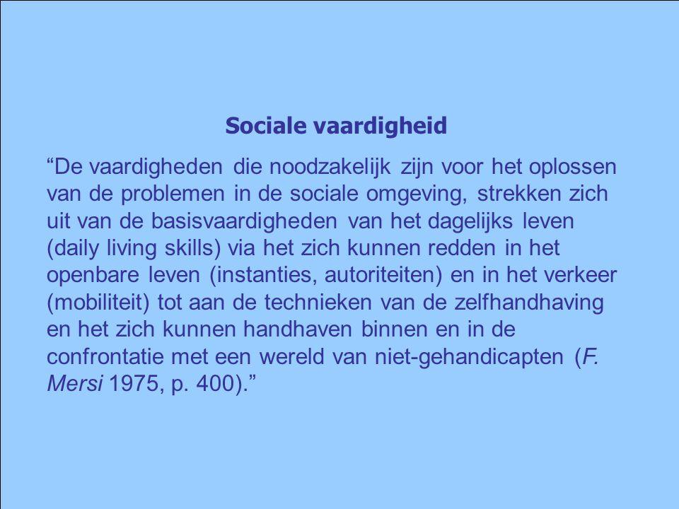 """Sociale vaardigheid """"De vaardigheden die noodzakelijk zijn voor het oplossen van de problemen in de sociale omgeving, strekken zich uit van de basisva"""