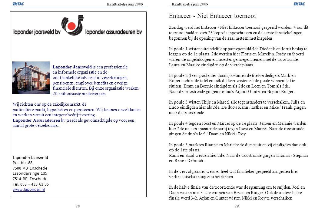 Kantballetje juni 2009 2829 Laponder Jaarsveld is een professionele en informele organisatie en dé onafhankelijke adviseur in verzekeringen, pensioene