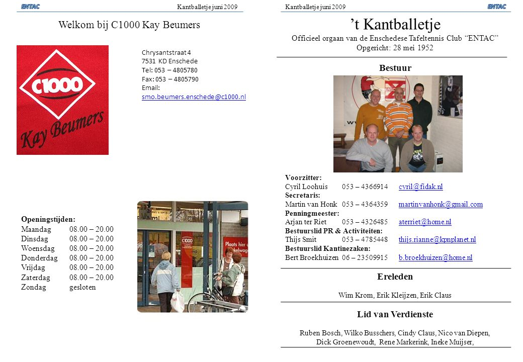 Kantballetje juni 2009 Chrysantstraat 4 7531 KD Enschede Tel: 053 – 4805780 Fax: 053 – 4805790 Email: smo.beumers.enschede@c1000.nl smo.beumers.ensche