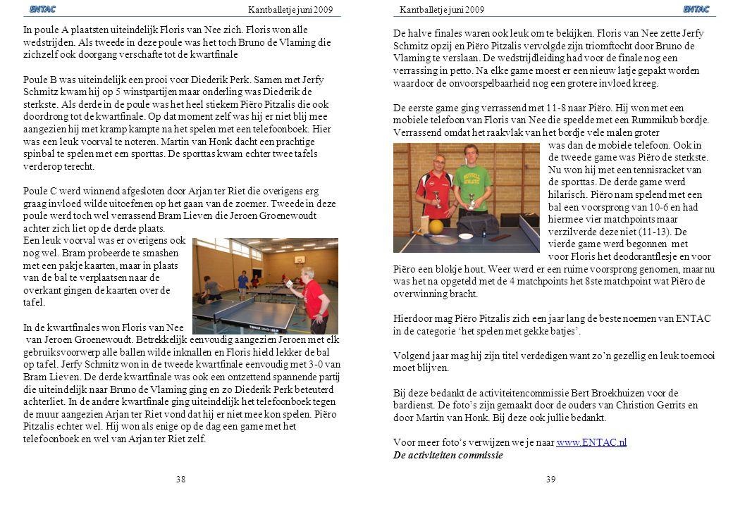 Kantballetje juni 2009 3839 In poule A plaatsten uiteindelijk Floris van Nee zich. Floris won alle wedstrijden. Als tweede in deze poule was het toch