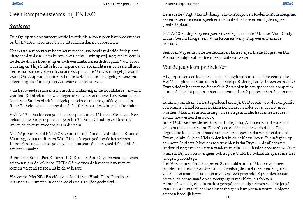 Kantballetje juni 2009 1213 Geen kampioensteams bij ENTAC Senioren De afgelopen voorjaarscompetitie leverde dit seizoen geen kampioensteams op bij ENT