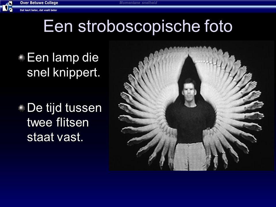 Een stroboscopische foto Momentane snelheid Een lamp die snel knippert. De tijd tussen twee flitsen staat vast.