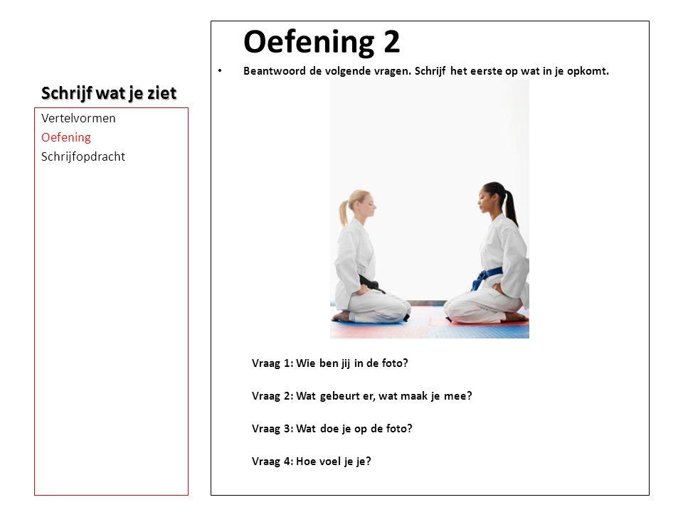 Oefening 2 • Beantwoord de volgende vragen. Schrijf het eerste op wat in je opkomt. Vraag 1: Wie ben jij in de foto? Vraag 2: Wat gebeurt er, wat maak
