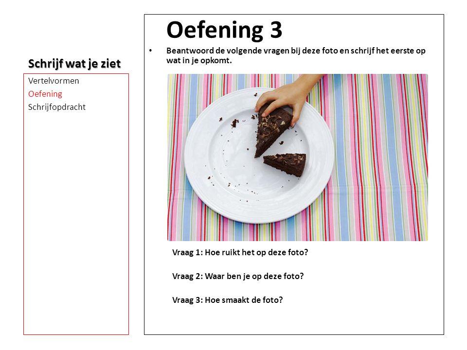 Schrijf wat je ziet Oefening 3 • Beantwoord de volgende vragen bij deze foto en schrijf het eerste op wat in je opkomt. Vraag 1: Hoe ruikt het op deze