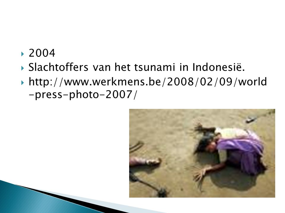  2004  Slachtoffers van het tsunami in Indonesië.  http://www.werkmens.be/2008/02/09/world -press-photo-2007/