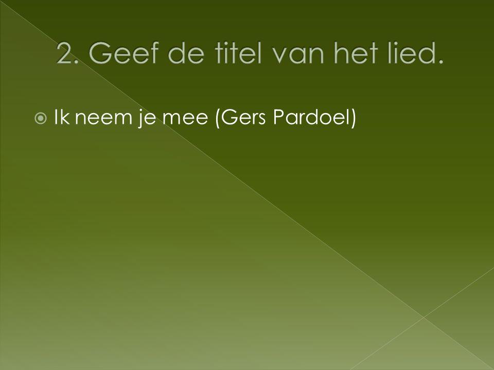  Ik neem je mee (Gers Pardoel)