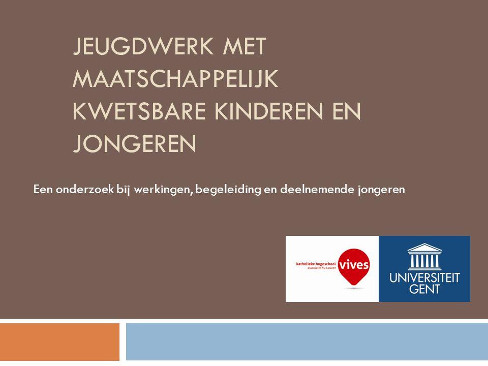 JEUGDWERK MET MAATSCHAPPELIJK KWETSBARE KINDEREN EN JONGEREN Een onderzoek bij werkingen, begeleiding en deelnemende jongeren