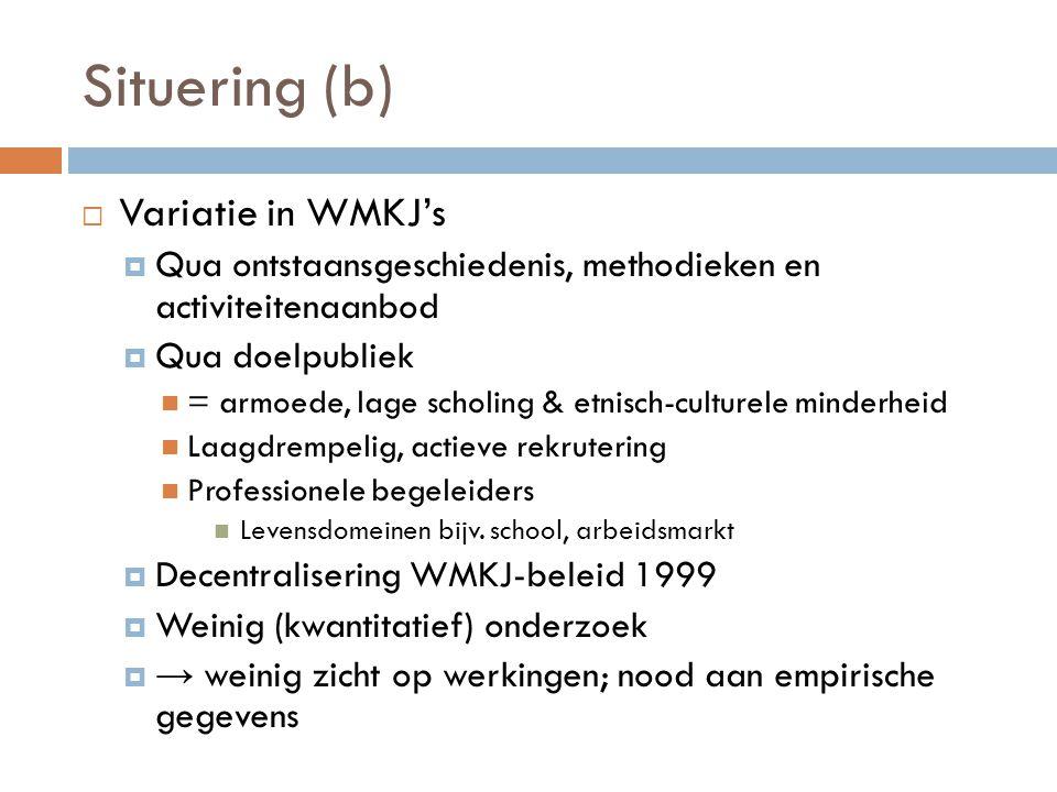 Situering (b)  Variatie in WMKJ's  Qua ontstaansgeschiedenis, methodieken en activiteitenaanbod  Qua doelpubliek  = armoede, lage scholing & etnis