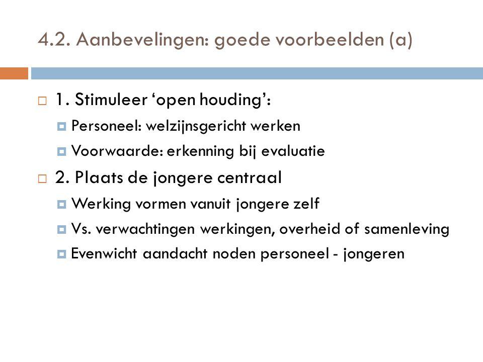 4.2. Aanbevelingen: goede voorbeelden (a)  1. Stimuleer 'open houding':  Personeel: welzijnsgericht werken  Voorwaarde: erkenning bij evaluatie  2