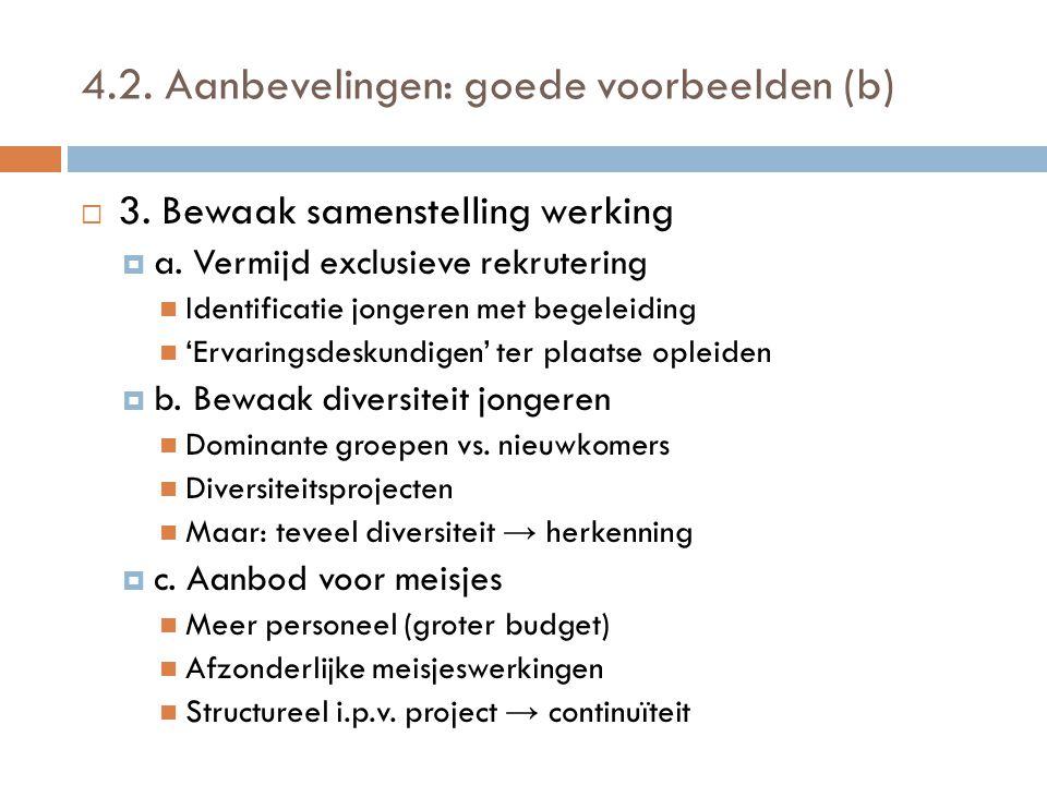 4.2. Aanbevelingen: goede voorbeelden (b)  3. Bewaak samenstelling werking  a. Vermijd exclusieve rekrutering  Identificatie jongeren met begeleidi