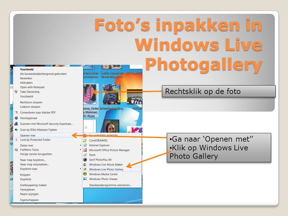 Foto's inpakken in Windows Live Photogallery Rechtsklik op de foto • Ga naar 'Openen met'' • Klik op Windows Live Photo Gallery • Ga naar 'Openen met'' • Klik op Windows Live Photo Gallery