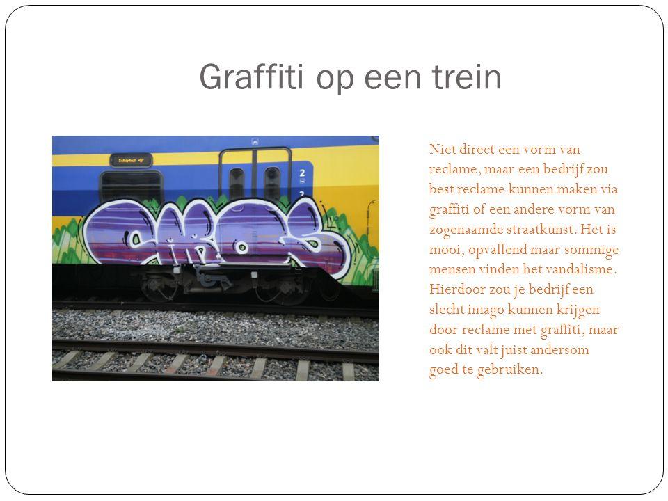 Graffiti op een trein Niet direct een vorm van reclame, maar een bedrijf zou best reclame kunnen maken via graffiti of een andere vorm van zogenaamde straatkunst.