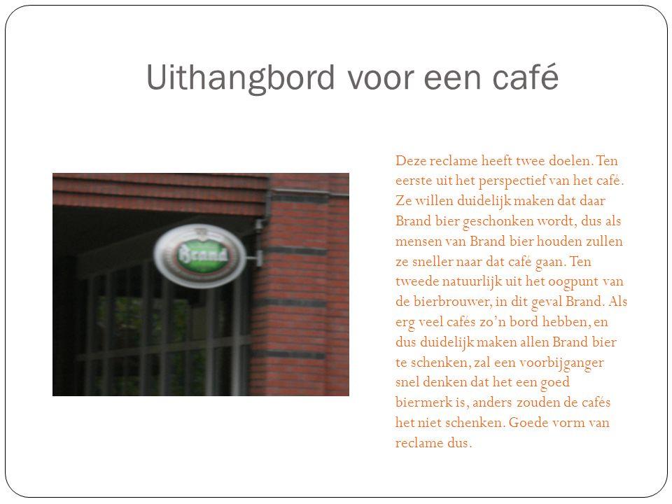 Uithangbord voor een café Deze reclame heeft twee doelen.