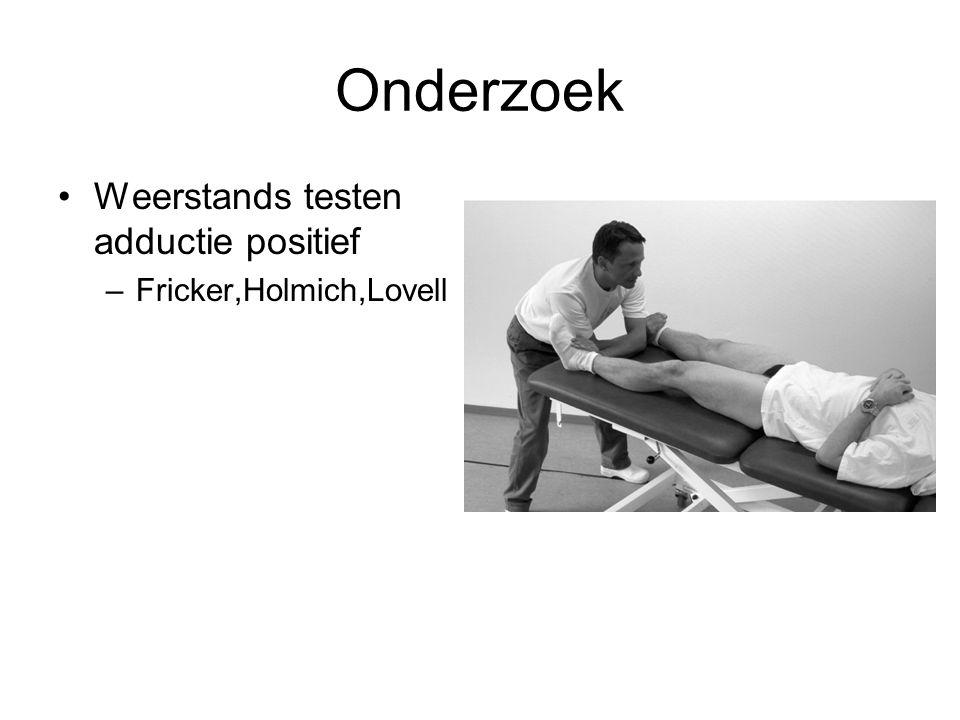 Onderzoek •Weerstands testen adductie positief –Fricker,Holmich,Lovell