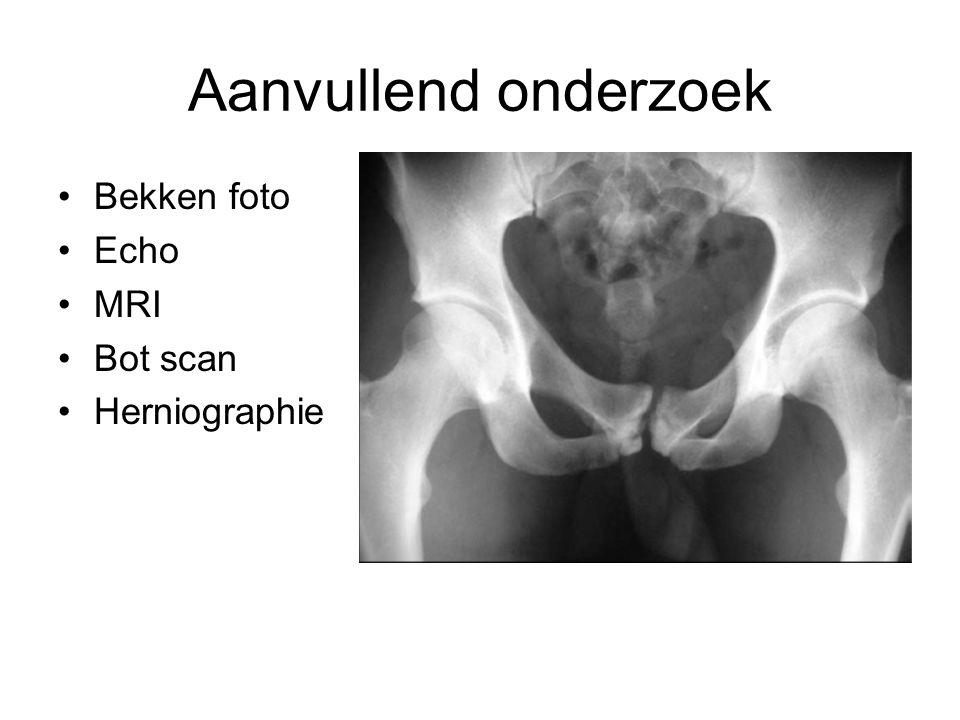 Aanvullend onderzoek •Bekken foto •Echo •MRI •Bot scan •Herniographie