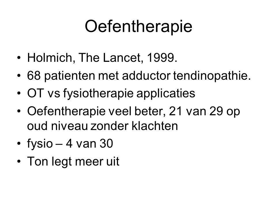Oefentherapie •Holmich, The Lancet, 1999. •68 patienten met adductor tendinopathie. •OT vs fysiotherapie applicaties •Oefentherapie veel beter, 21 van