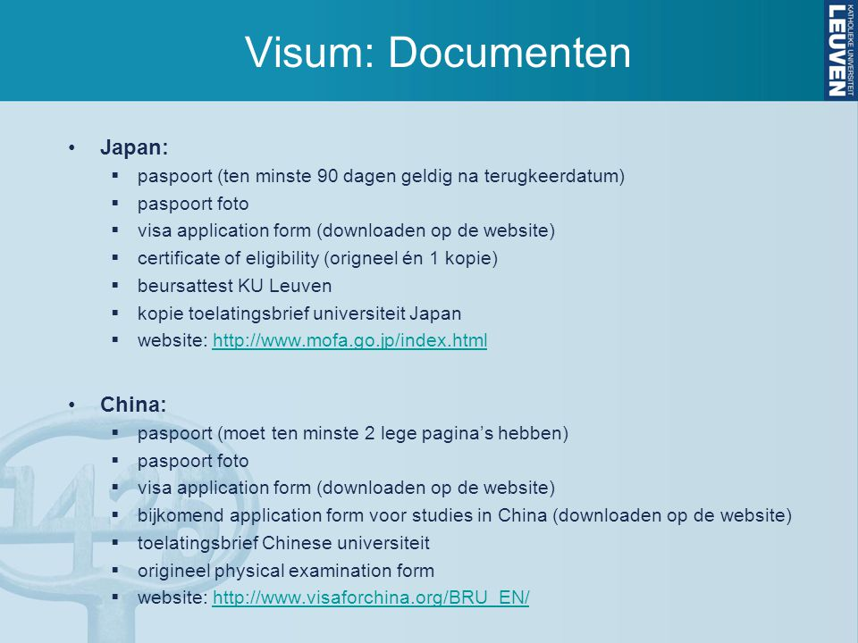 Visum: Documenten •Japan:  paspoort (ten minste 90 dagen geldig na terugkeerdatum)  paspoort foto  visa application form (downloaden op de website)
