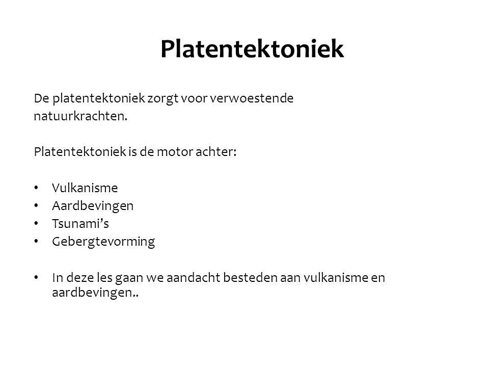 Platentektoniek De platentektoniek zorgt voor verwoestende natuurkrachten.