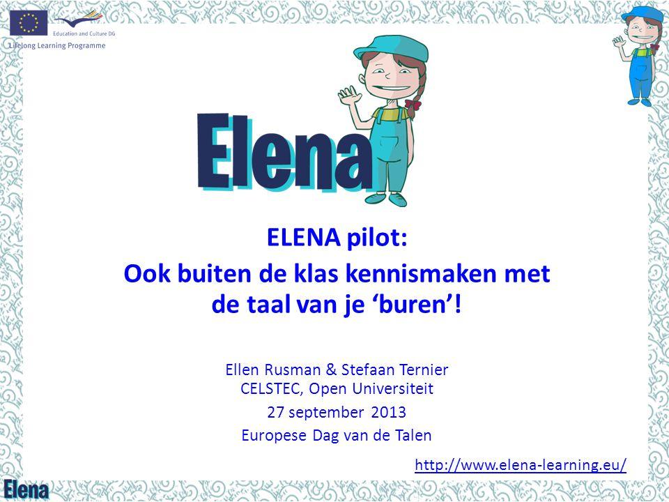 ELENA pilot: Ook buiten de klas kennismaken met de taal van je 'buren'! Ellen Rusman & Stefaan Ternier CELSTEC, Open Universiteit 27 september 2013 Eu