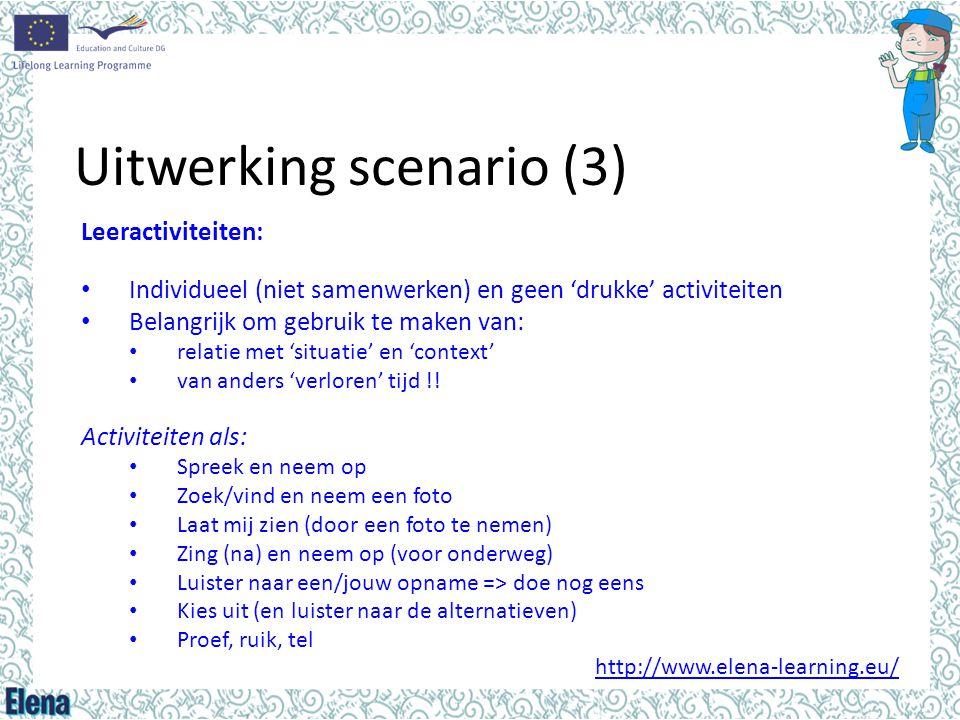 Uitwerking scenario (3) Leeractiviteiten: • Individueel (niet samenwerken) en geen 'drukke' activiteiten • Belangrijk om gebruik te maken van: • relat