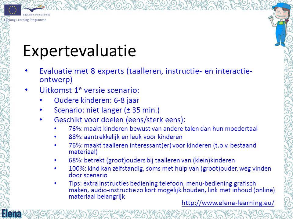 Expertevaluatie • Evaluatie met 8 experts (taalleren, instructie- en interactie- ontwerp) • Uitkomst 1 e versie scenario: • Oudere kinderen: 6-8 jaar