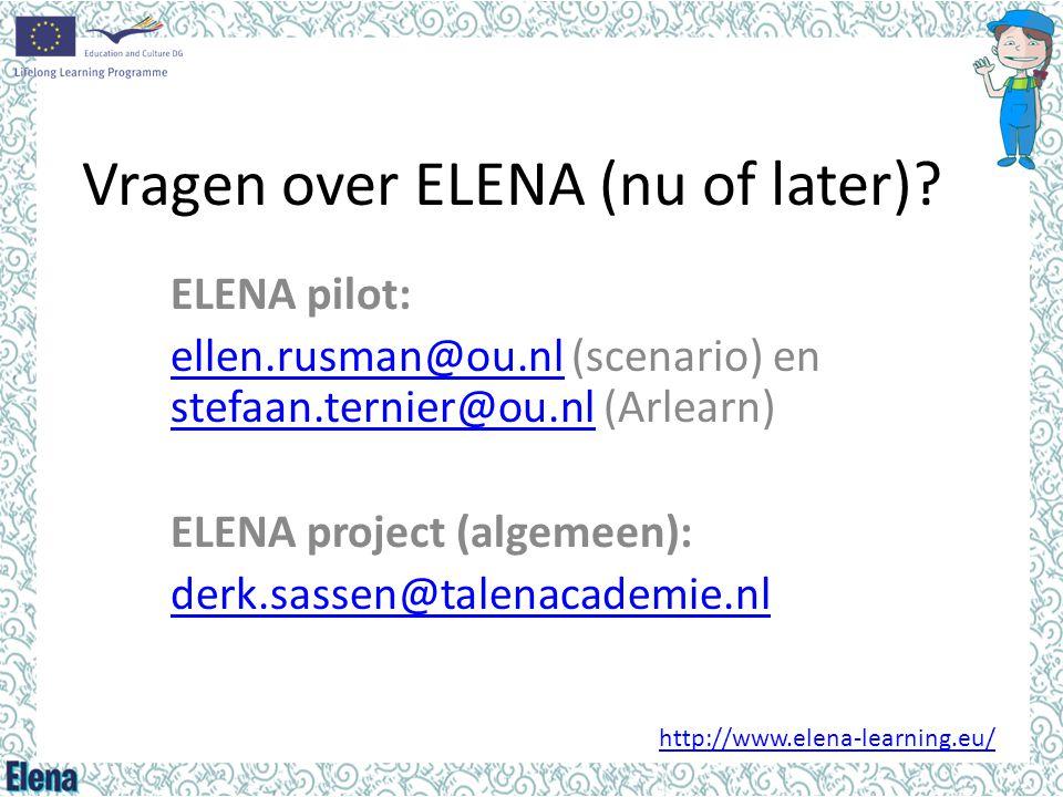 Vragen over ELENA (nu of later)? ELENA pilot: ellen.rusman@ou.nlellen.rusman@ou.nl (scenario) en stefaan.ternier@ou.nl (Arlearn) stefaan.ternier@ou.nl