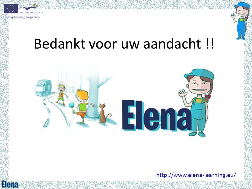 Bedankt voor uw aandacht !! http://www.elena-learning.eu/