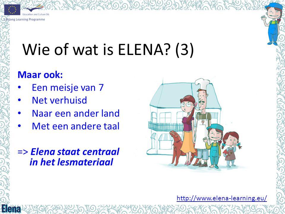 Wie of wat is ELENA? (3) Maar ook: • Een meisje van 7 • Net verhuisd • Naar een ander land • Met een andere taal => Elena staat centraal in het lesmat