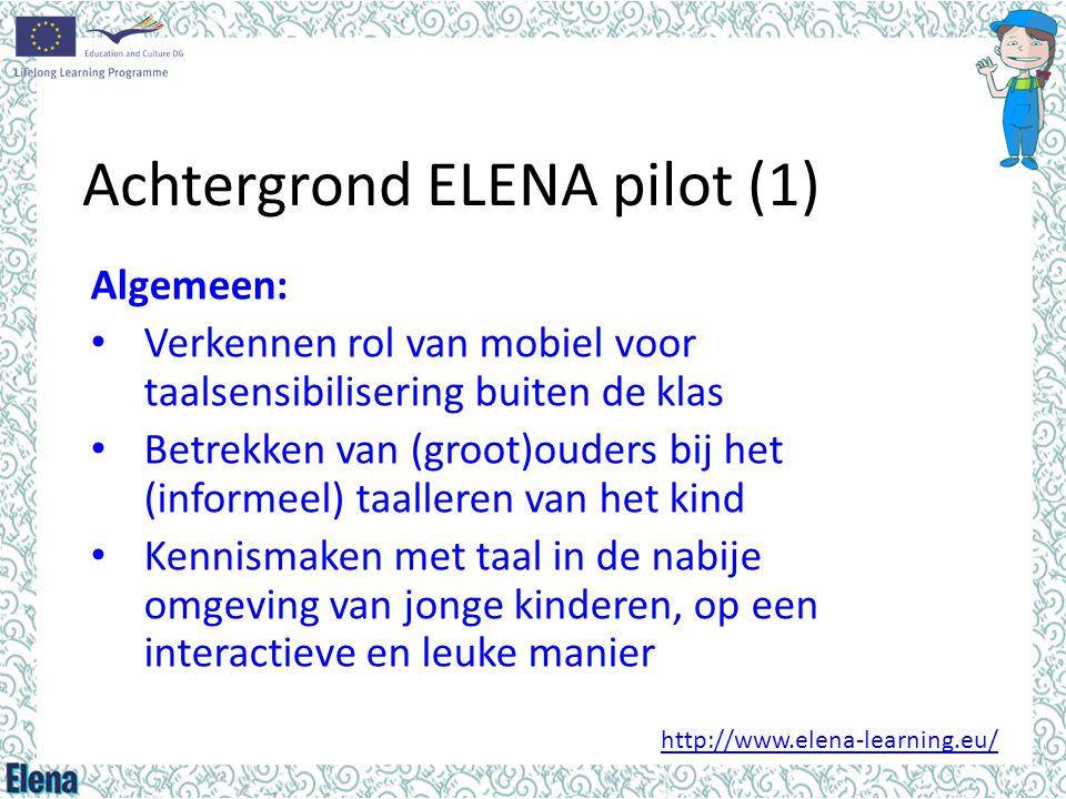 Achtergrond ELENA pilot (1) Algemeen: • Verkennen rol van mobiel voor taalsensibilisering buiten de klas • Betrekken van (groot)ouders bij het (inform