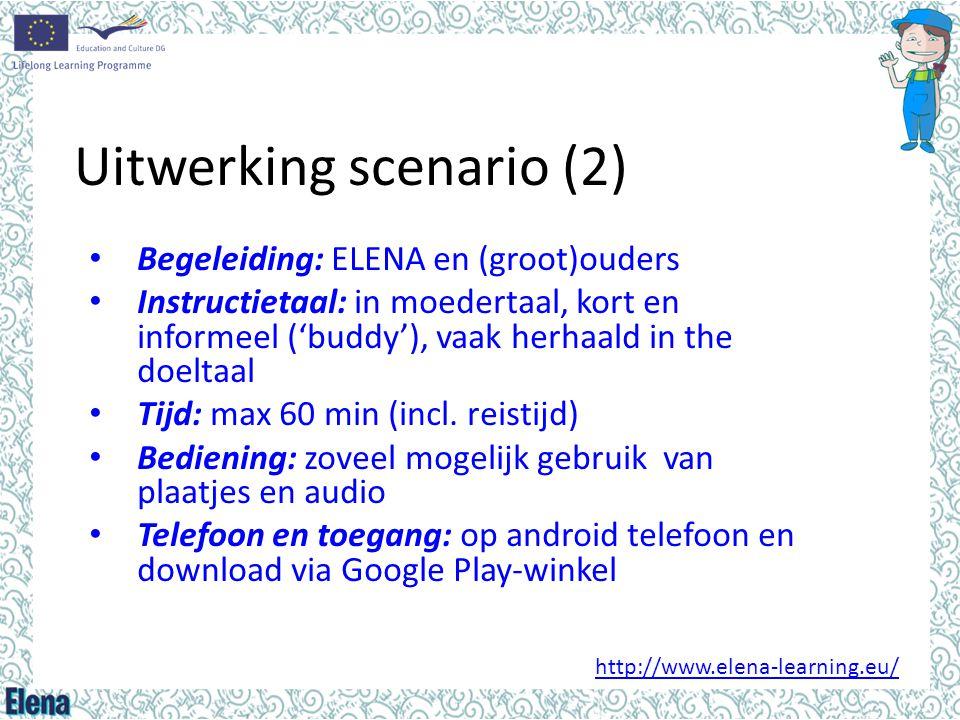 Uitwerking scenario (2) • Begeleiding: ELENA en (groot)ouders • Instructietaal: in moedertaal, kort en informeel ('buddy'), vaak herhaald in the doelt