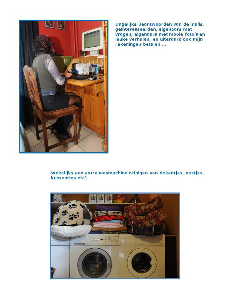 Dagelijks beantwoorden van de mails, geïnteresseerden, eigenaars met vragen, eigenaars met mooie foto's en leuke verhalen, en uiteraard ook mijn rekeningen betalen … Wekelijks een extra wasmachine reinigen van dekentjes, nestjes, kussentjes etc)