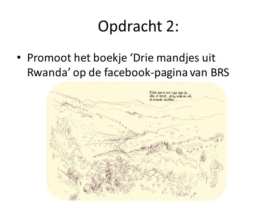 Opdracht 2: • Promoot het boekje 'Drie mandjes uit Rwanda' op de facebook-pagina van BRS