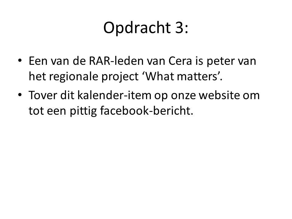 Opdracht 3: • Een van de RAR-leden van Cera is peter van het regionale project 'What matters'.
