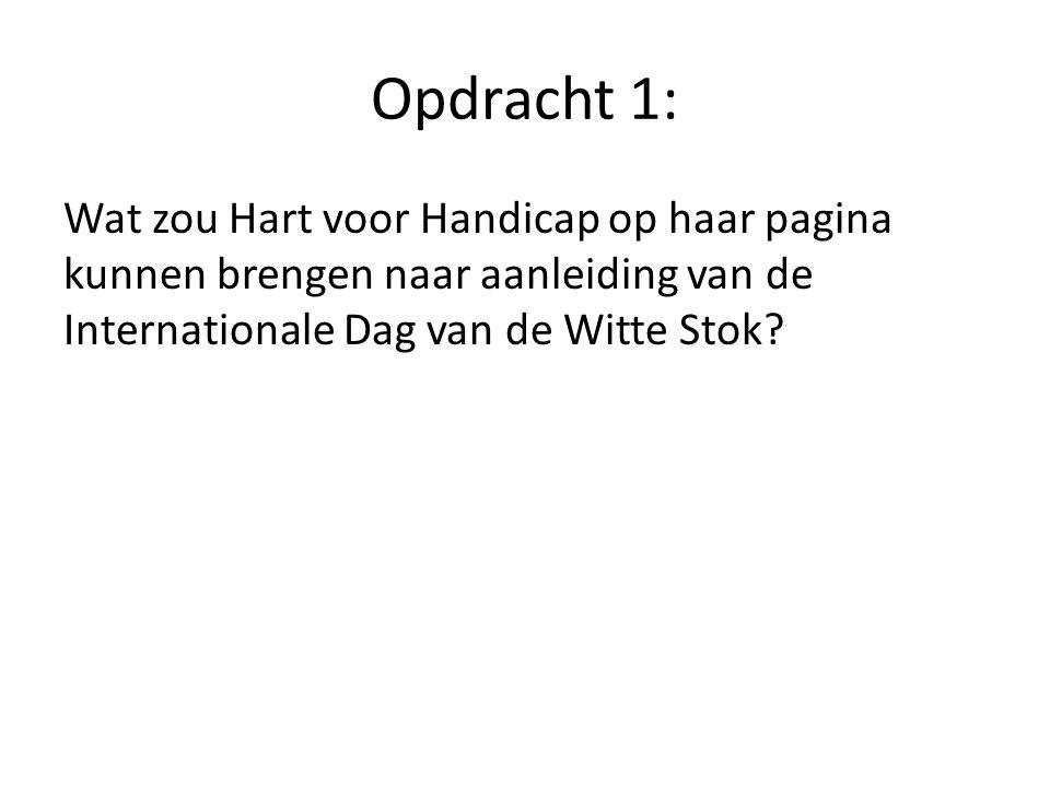 Opdracht 1: Wat zou Hart voor Handicap op haar pagina kunnen brengen naar aanleiding van de Internationale Dag van de Witte Stok
