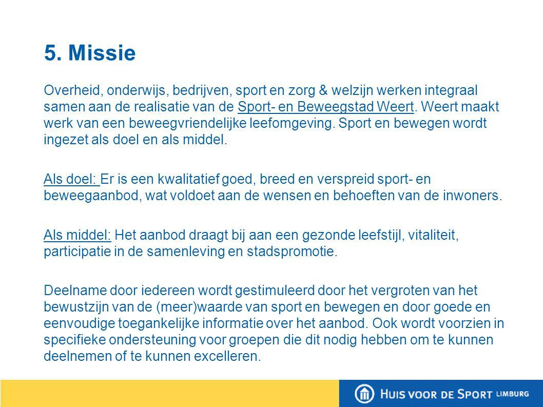 5. Missie Overheid, onderwijs, bedrijven, sport en zorg & welzijn werken integraal samen aan de realisatie van de Sport- en Beweegstad Weert. Weert ma