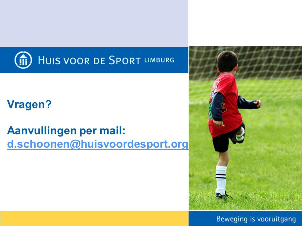 Vragen Aanvullingen per mail: d.schoonen@huisvoordesport.org d.schoonen@huisvoordesport.org