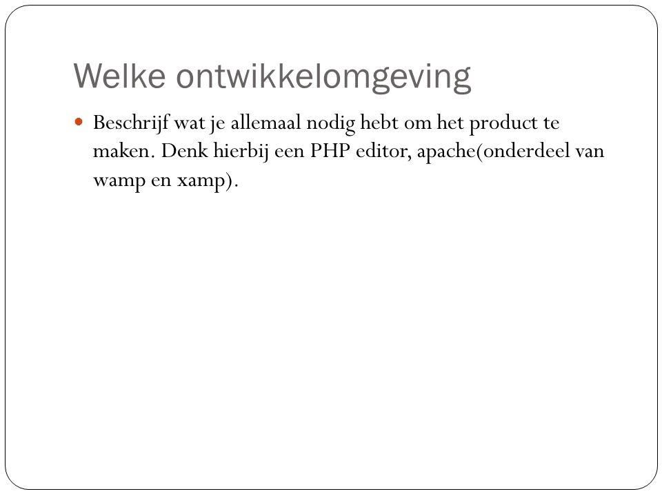 Welke ontwikkelomgeving  Beschrijf wat je allemaal nodig hebt om het product te maken. Denk hierbij een PHP editor, apache(onderdeel van wamp en xamp