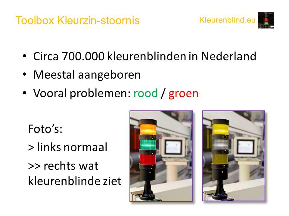 Toolbox Kleurzin-stoornis • Circa 700.000 kleurenblinden in Nederland • Meestal aangeboren • Vooral problemen: rood / groen Foto's: > links normaal >> rechts wat kleurenblinde ziet