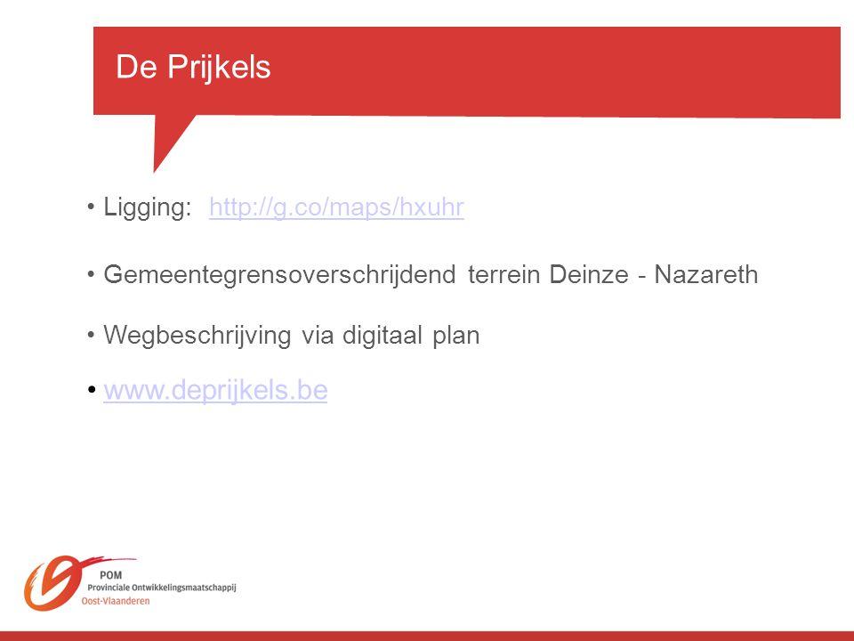 •Ligging: http://g.co/maps/hxuhrhttp://g.co/maps/hxuhr De Prijkels •Gemeentegrensoverschrijdend terrein Deinze - Nazareth •www.deprijkels.bewww.deprijkels.be •Wegbeschrijving via digitaal plan